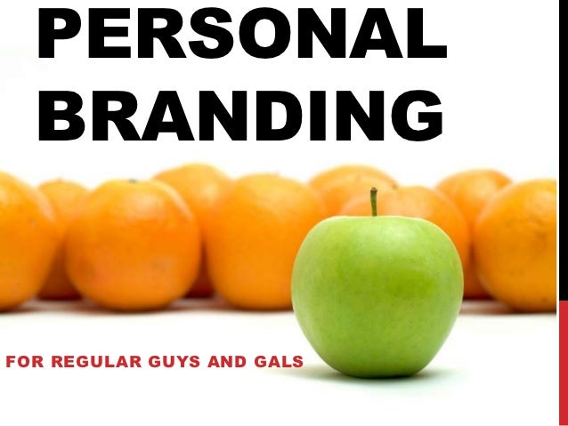 PERSONAL  BRANDINGFOR REGULAR GUYS AND GALS