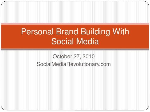 October 27, 2010 SocialMediaRevolutionary.com Personal Brand Building With Social Media