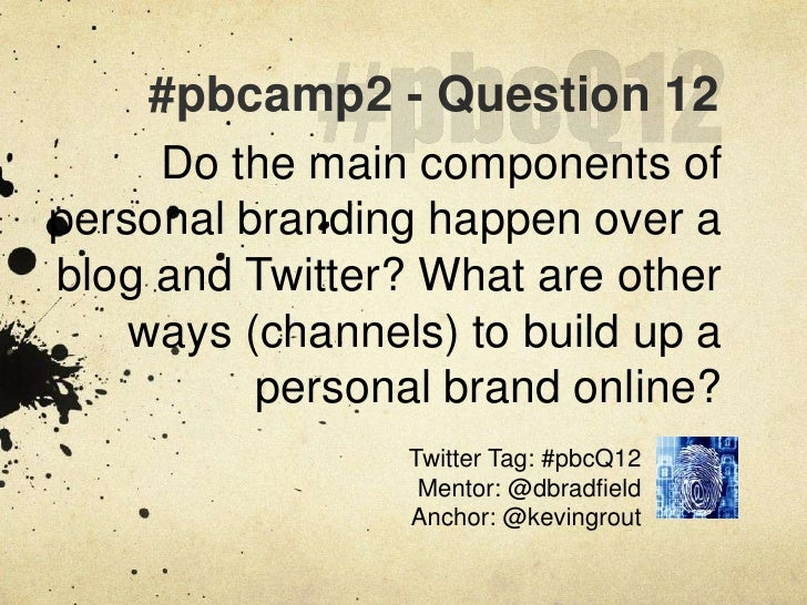 #pbcQ12<br />#pbcamp2 - Question 12<br />Do the main components of personal branding happen over a blog and Twitter? What ...