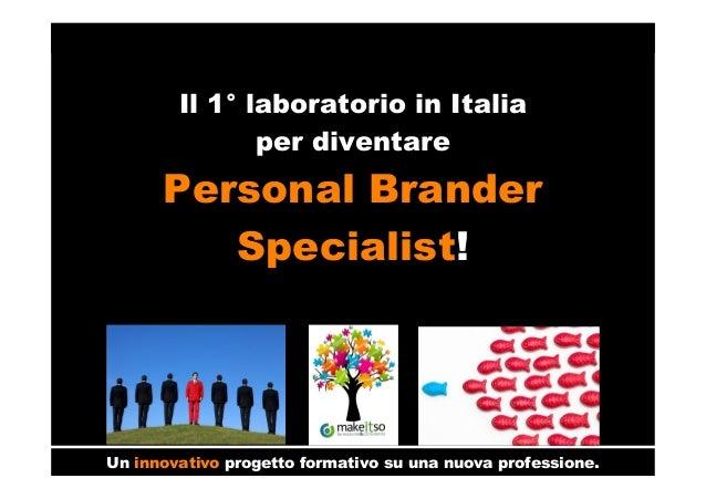 Il 1° laboratorio in Italia per diventare Personal Brander Specialist! Un innovativo progetto formativo su una nuova profe...
