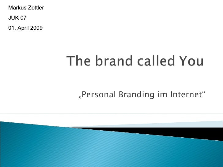 """ Personal Branding im Internet"" Markus Zottler  JUK 07  01. April 2009"