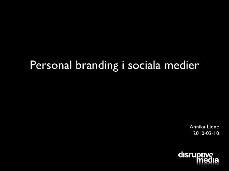 Personal branding i sociala medier                                    Annika Lidne                                  2010-0...
