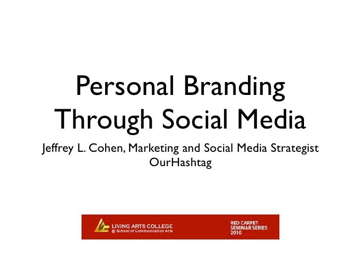 Personal Branding   Through Social Media Jeffrey L. Cohen, Marketing and Social Media Strategist                      OurH...
