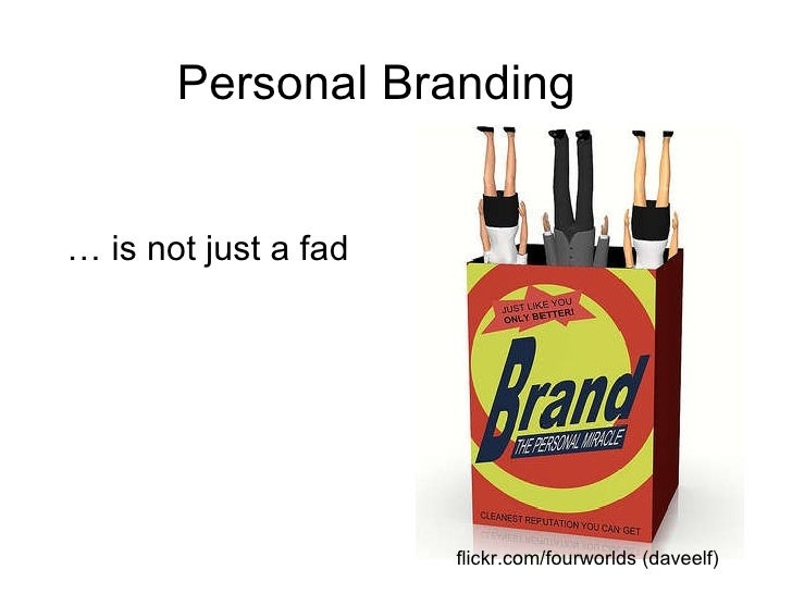 Personal Branding …  is not just a fad flickr.com/fourworlds (daveelf)