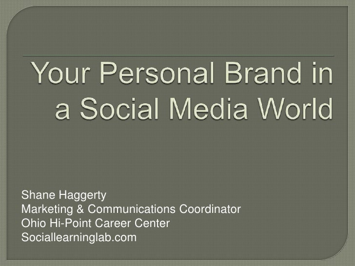 Your Personal Brand in a Social Media World<br />Shane Haggerty<br />Marketing & Communications Coordinator<br />Ohio Hi-P...