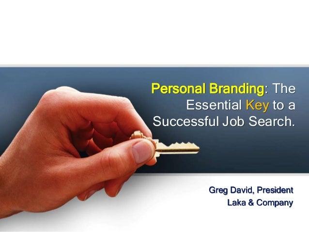 Personal Branding: The Essential Key to a Successful Job Search. Greg David, President Laka & Company