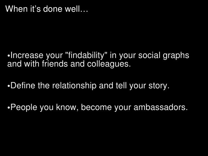 <ul><li>Increase your &quot;findability&quot; in your social graphs and with friends and colleagues. </li></ul><ul><li>Def...