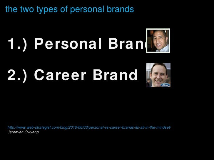 the two types of personal brands <ul><li>1.) Personal Brand </li></ul><ul><li>2.) Career Brand </li></ul><ul><li>http://ww...