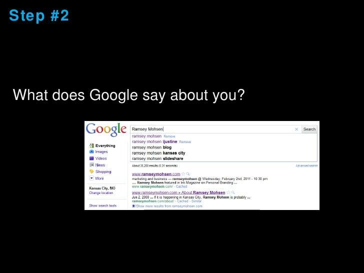 Step #2 <ul><li>What does Google say about you? </li></ul>