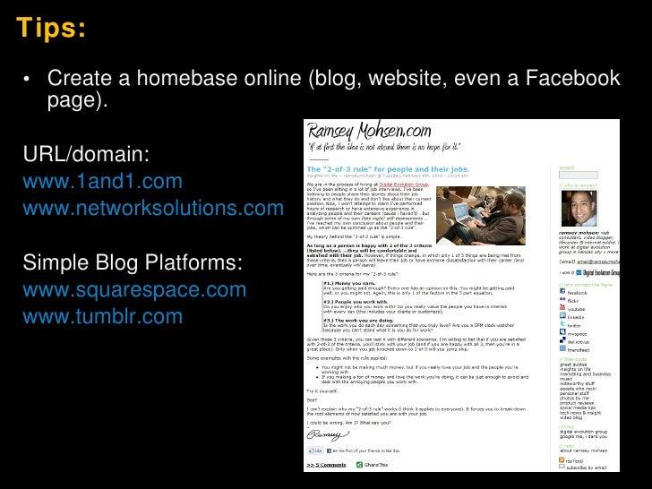 Tips: <ul><li>Create a homebase online (blog, website, even a Facebook page). </li></ul><ul><li>URL/domain: </li></ul><ul>...