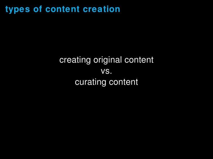 types of content creation <ul><li>creating original content </li></ul><ul><li>vs. </li></ul><ul><li>curating content </li>...