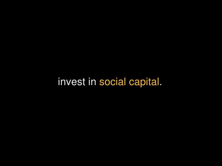 <ul><li>invest in  social capital . </li></ul>