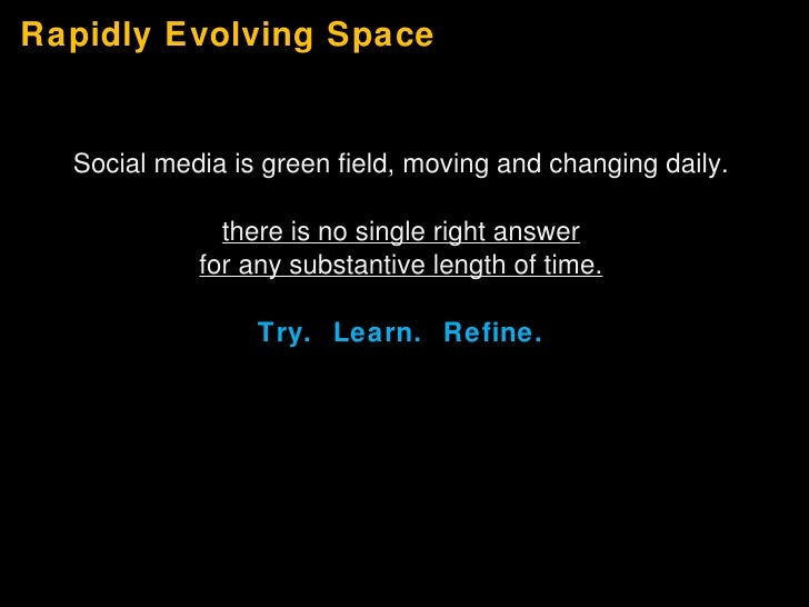 Rapidly Evolving Space <ul><li>Social media is green field, moving and changing daily. </li></ul><ul><li>there is no singl...