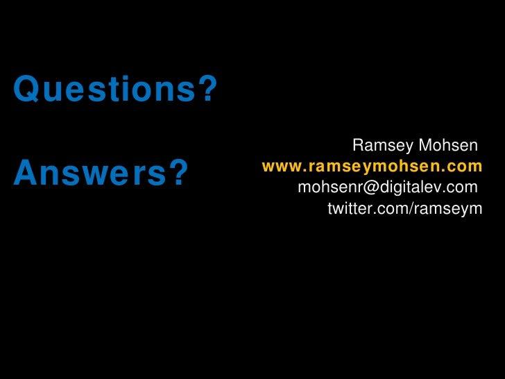<ul><li>Ramsey Mohsen  </li></ul><ul><li>www.ramseymohsen.com </li></ul><ul><li>mohsenr@digitalev.com  </li></ul><ul><li>t...