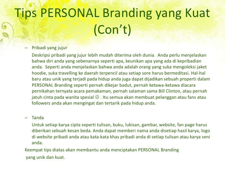 Tips PERSONAL Branding yang Kuat (Con't)<br />Pribadi yang jujur<br />Deskripsipribadi yang jujurlebihmudahditerimaolehdun...