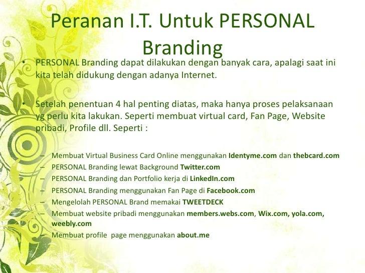Peranan I.T. Untuk PERSONAL Branding<br />PERSONAL Branding dapatdilakukandenganbanyakcara, apalagisaatinikitatelahdidukun...