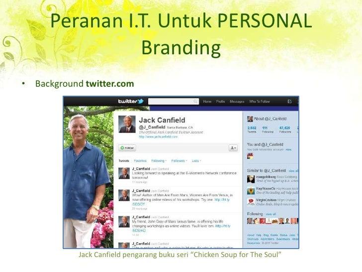 "Peranan I.T. Untuk PERSONAL Branding<br />Background twitter.com<br />Jack Canfield pengarangbukuseri ""Chicken Soup for Th..."