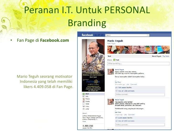 Peranan I.T. Untuk PERSONAL Branding<br />Fan Page di Facebook.com<br />Mario Teguhseorang motivator <br />Indonesia yang ...