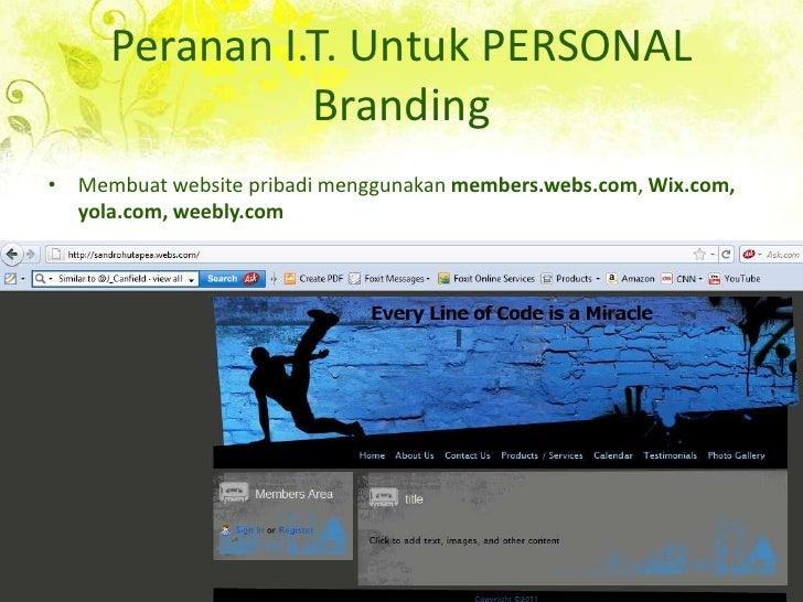 Peranan I.T. Untuk PERSONAL Branding<br />Membuatwebsitepribadimenggunakanmembers.webs.com, Wix.com, yola.com, weebly.com<...