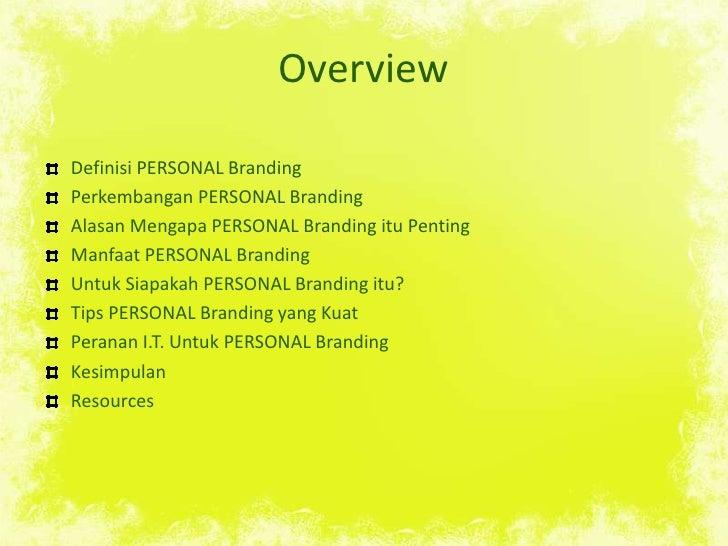 Overview<br />Definisi PERSONAL Branding<br />Perkembangan PERSONAL Branding<br />AlasanMengapa PERSONAL Branding ituPenti...