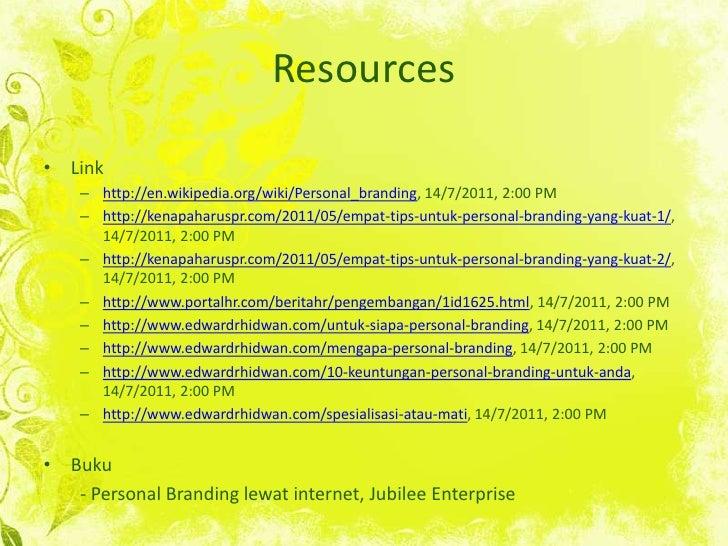 Resources<br />Link<br />http://en.wikipedia.org/wiki/Personal_branding, 14/7/2011, 2:00 PM<br />http://kenapaharuspr.com/...