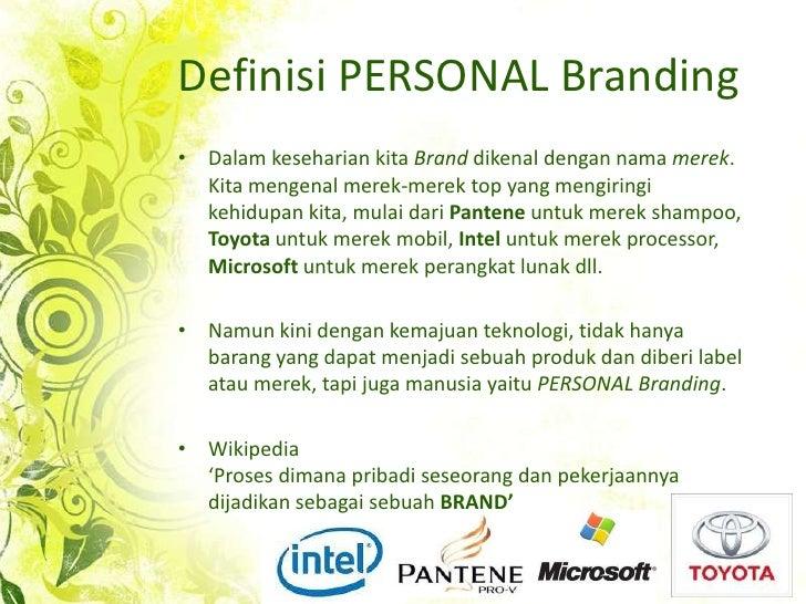 Definisi PERSONAL Branding<br />DalamkesehariankitaBranddikenaldengan nama merek.  Kita mengenalmerek-merek top yang mengi...