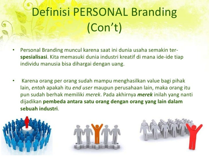Definisi PERSONAL Branding (Con't)<br />Personal Branding munculkarenasaatiniduniausahasemakin ter-spesialisasi. Kita mema...