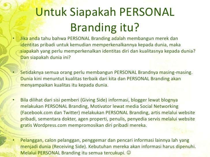 UntukSiapakah PERSONAL Branding itu?<br />Jika anda tahubahwa PERSONAL Branding adalahmembangunmerek dan identitaspribadiu...