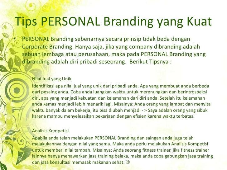 Tips PERSONAL Branding yang Kuat<br />PERSONAL Branding sebenarnyasecaraprinsiptidak beda denganCorporate Branding. Hanyas...