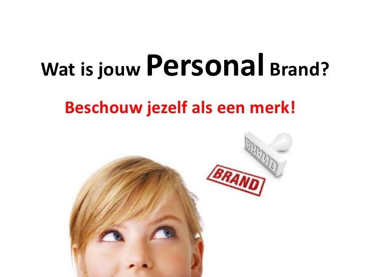 Wat is jouw   Personal Brand?  Beschouw jezelf als een merk!