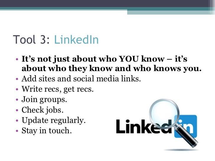 Tool 3:  LinkedIn <ul><li>It's not just about who YOU know – it's about who they know and who knows you. </li></ul><ul><li...