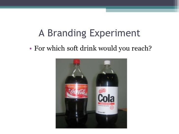 A Branding Experiment <ul><li>For which soft drink would you reach? </li></ul>