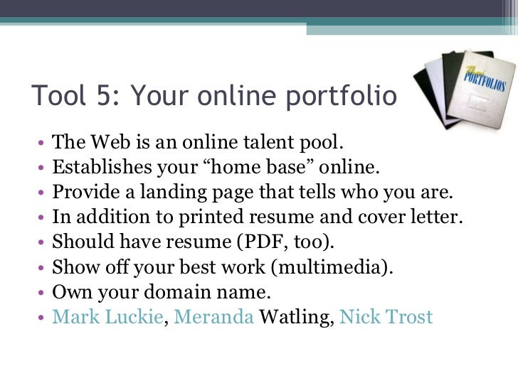 "Tool 5: Your online portfolio <ul><li>The Web is an online talent pool. </li></ul><ul><li>Establishes your ""home base"" onl..."