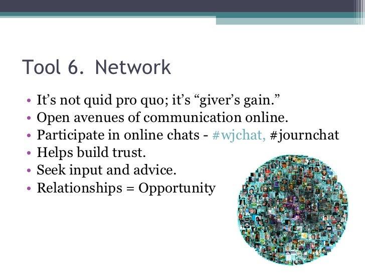 """Tool 6. Network <ul><li>It's not quid pro quo; it's """"giver's gain."""" </li></ul><ul><li>Open avenues of communication online..."""
