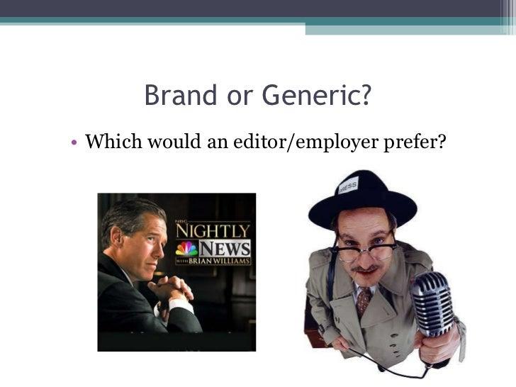 Brand or Generic? <ul><li>Which would an editor/employer prefer?  </li></ul>