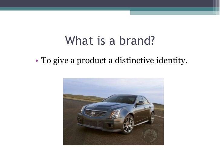 What is a brand? <ul><li>To give a product a distinctive identity. </li></ul>