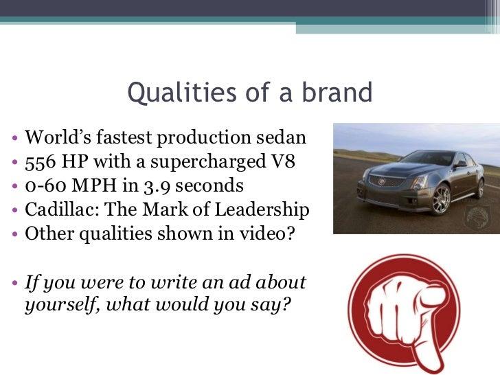 Qualities of a brand <ul><li>World's fastest production sedan </li></ul><ul><li>556 HP with a supercharged V8 </li></ul><u...