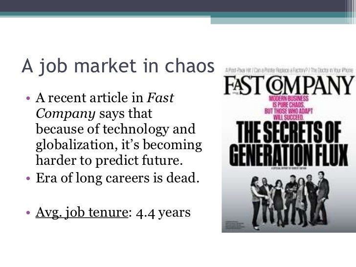 A job market in chaos <ul><li>A recent article in  Fast Company  says that because of technology and globalization, it's b...