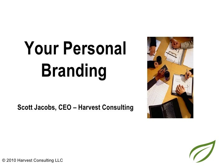 Your Personal            Branding       Scott Jacobs, CEO – Harvest Consulting© 2010 Harvest Consulting LLC