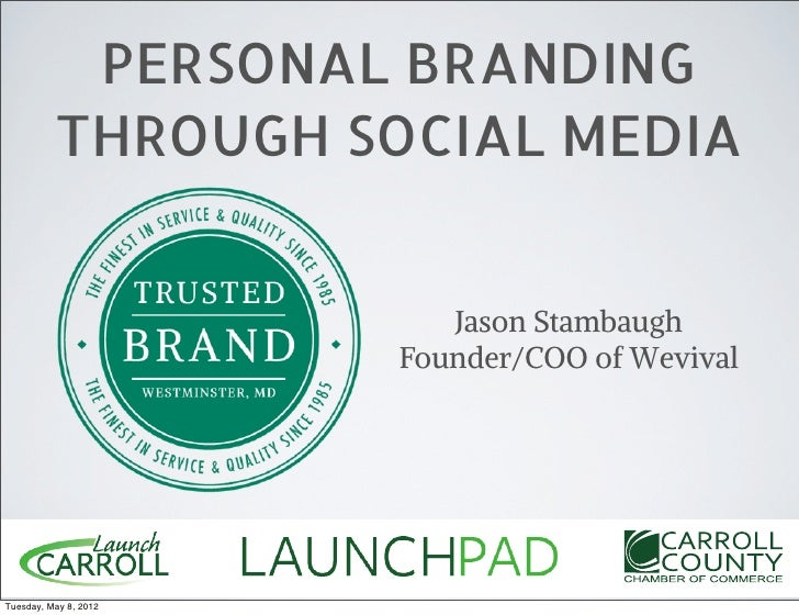 PERSONAL BRANDING          THROUGH SOCIAL MEDIA                          Jason Stambaugh                       Founder/COO...