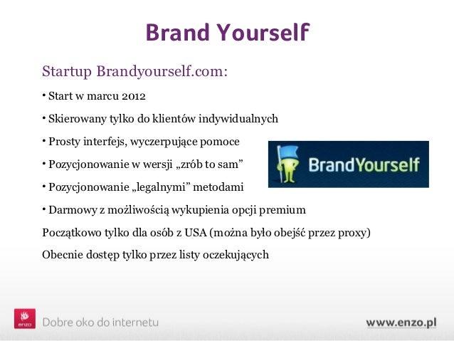 Brand YourselfStartup Brandyourself.com:• Start w marcu 2012• Skierowany tylko do klientów indywidualnych• Prosty interfej...
