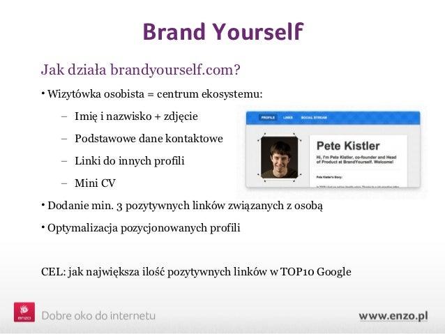 Brand YourselfJak działa brandyourself.com?• Wizytówka osobista = centrum ekosystemu:   – Imię i nazwisko + zdjęcie   – Po...