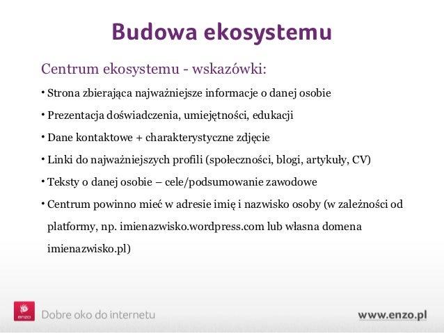 Budowa ekosystemuCentrum ekosystemu - wskazówki:• Strona zbierająca najważniejsze informacje o danej osobie• Prezentacja d...