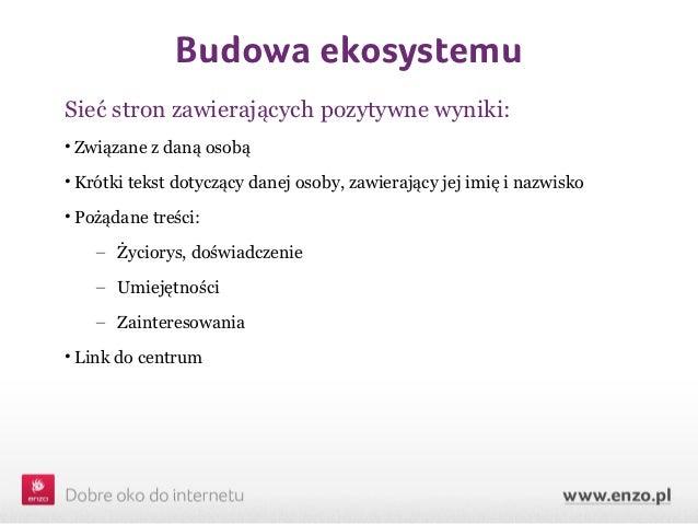 Budowa ekosystemuSieć stron zawierających pozytywne wyniki:• Związane z daną osobą• Krótki tekst dotyczący danej osoby, za...