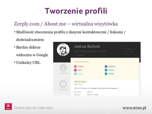 Tworzenie profiliZerply.com / About.me – wirtualna wizytówka• Możliwość stworzenia profilu z danymi kontaktowymi / linkami...