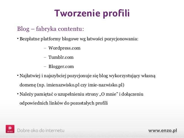 Tworzenie profiliBlog – fabryka contentu:• Bezpłatne platformy blogowe wg łatwości pozycjonowania:             – Wordpress...