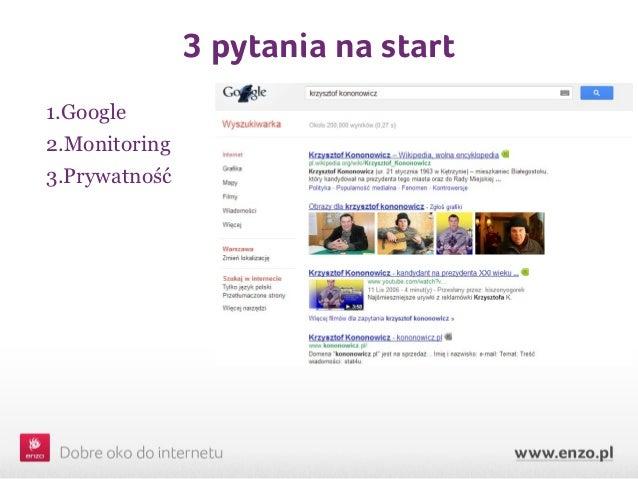 3 pytania na start1.Google2.Monitoring3.Prywatność