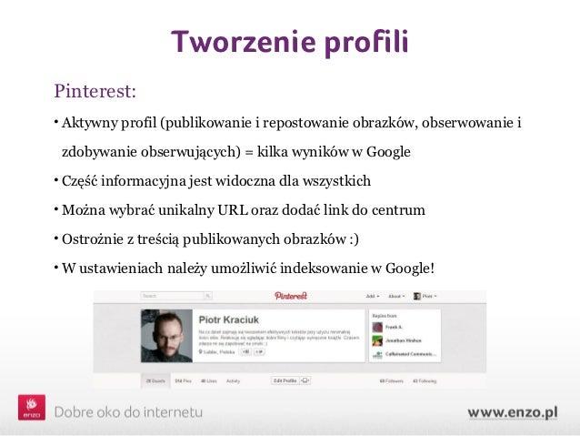 Tworzenie profiliPinterest:• Aktywny profil (publikowanie i repostowanie obrazków, obserwowanie i zdobywanie obserwujących...