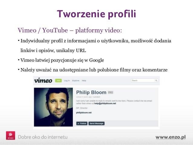 Tworzenie profiliVimeo / YouTube – platformy video:• Indywidualny profil z informacjami o użytkowniku, możliwość dodania l...