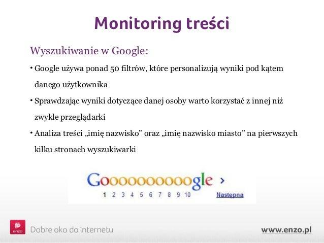 Monitoring treściWyszukiwanie w Google:• Google używa ponad 50 filtrów, które personalizują wyniki pod kątem danego użytko...